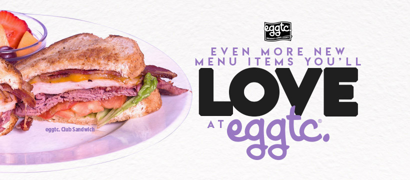 Even More New Menu Items You'll Love at eggtc.!
